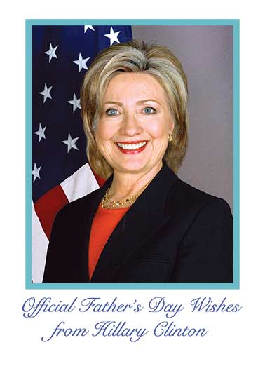 Hillary Official Father's Day  Funny Political  Father's Day  Not really, I just thought...