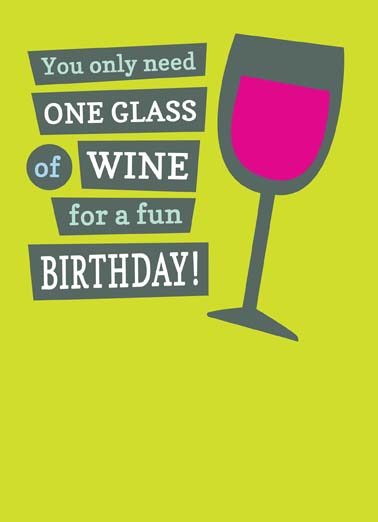 One Glass of Wine Funny Birthday  For Wife You only need one glass of wine for a fun birthday but you can just keep refilling that one glass on this funny birthday greeting card, Just keep refilling that one glass!