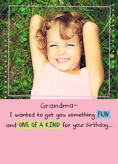 One Of A Kind Funny Birthday Card For Grandma But You Already Have ME