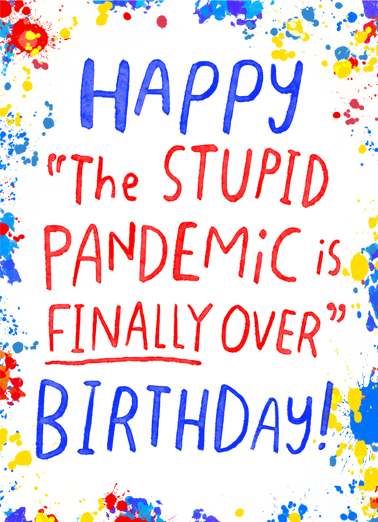 "Pandemic Over Funny Birthday   Send a Birthday wish with this funny ""Pandemic is Over?"" Birthday card or Ecard to put a smile on someone's face today... and we'll include Free first-class postage on all printed cards and a free printout link on all Ecards that arrive instantly."