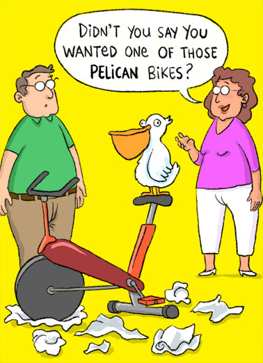 Pelican Bikes Funny Birthday Card Funny Animals An illustration of a wife who has given her husband an exercise bike with a pelican because she misunderstood what he wanted. | exercise bike cartoon illustration pelican gift happy birthday wrap wrapped cute funny ask misunderstood  Hope you get exactly what you ask for on your Birthday!