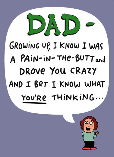 "Perfect Child Funny Father's Day Card For Him From the Perfect Child | Dad, funny, father's, day, character, from son, from daughter, to dad, for him, lol, perfection, thinking, worth it, the best, happy ""Nonsense... You were the PERFECT child!"" Happy Father's Day"