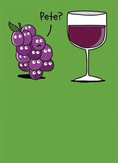 Pete the Grape Funny Birthday Card For Friend Your wine is dead grapes | grapes, wine, drinking, fine, wine, funny, glass, toast, vine, vino, fruit, food, humor, cartoon, fun, lol, meme, pete, merlot, chardonnay, red, white, face, cluster, bunch, grapevine,  Hope your day is a grape one.