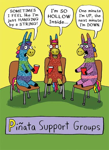 Piñata Support Groups Funny Birthday Card Cartoons Piñata Group Therapy | Bash, funny, birthday, colorful, mexico, cute, cartoon, clever, characters, comic, supporting, you, funny, joke, lol  Just a little show of support as you turn a year older. Happy Birthday