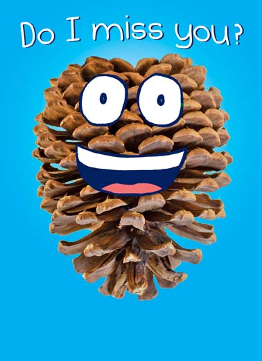 Pine Cone Funny Miss You Card    I PINE for you!