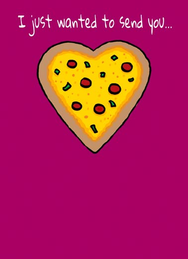 Pizza  (Love) Funny Love  For Any Time Pizza love on a greeting card | ...a pizza my heart.
