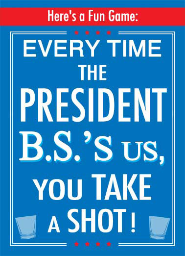 Funny Funny Political   a game where ever time the president lies we take a shot | white house oval office republican democrat shot glass bs b.s. president drink drunk game fun time, you'll be plastered in no time