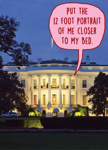 Portrait  Funny Political Card Valentine's Day President wants to move his portrait closer to his bed | president political oval office white house  portrait move love united states republican democrat America I love you more than the President loves the President.
