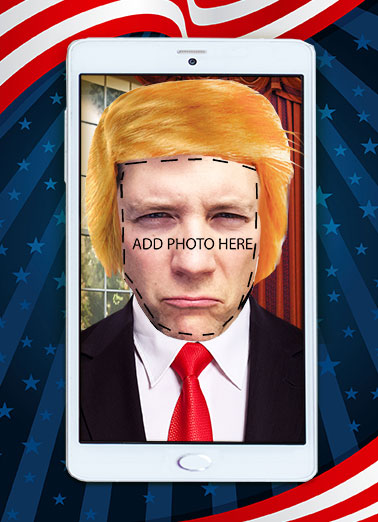 Funny For Any Time Card  Make Yourself the President! | Donald, Trump, White House, Presidential, Selfie, funny, lol, political, humor, president's Day, Republican, humor, bigly, photo, upload, suit, headshot, portrait, flag, patriotism, joking, laughs, Hair's to You!