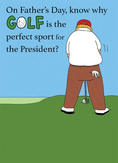Funny Father's Day Card Funny Political President Golfing | good, lie, president, donald, trump, republican, white house, links, golfer, golf, swing, lying, political, fun, dad, lol, joke, cartoon, sports, politics, news,  No one appreciates a good LIE as much as he does.