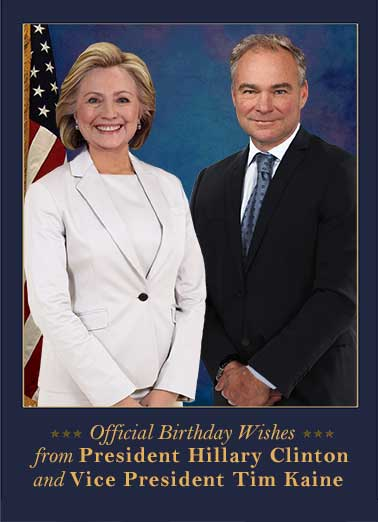 President Hillary Funny Hillary Clinton Card  Funny, President, Hillary Clinton, Vice President, Tim kaine, VP, LOL, political, jokes, election, winner, official, wishes, birthday, cute, fun, white house, campaign, vote, democrat, republican, trump, pence, hilarious  Not really, but it'd be really cool to show everyone!