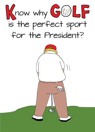 President Likes Golf Funny For Him Card Golf Even the President loves a good Lie | president, trump, donald, golf, green, fore, funny, lie, liars, lying, bigly, huge, fun, funny, humor, for him, political, republican, democrat, conservative, swing, jokes, lol, sports, cute, cartoon No one likes a good LIE as much as he does. Happy Birthday