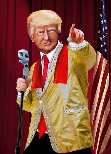 "President Trump King Funny Liberal Card  President Trump in Vegas | funny, tweet, huge, president, donald, trump, flag, U.S., political, the best, huuge, tremendous, republican, politics, democrat, portrait, singer, elvis, lounge, microphone, king, rock, roll  The President decides he'd rather be ""THE KING."" Hope your Birthday Rocks!"