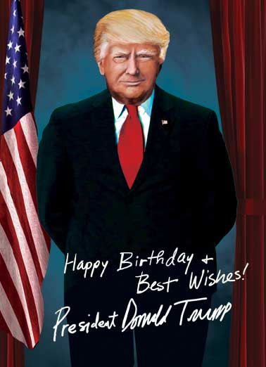 Make Your Birthday Huge Funny Birthday  Republican President Trump Birthday Card | Birthday, Donald, Trump, Desk, President, Presidential, portrait, autograph, signature, official, funny, political, republican, democrat, anti-trump, pro-trump, desk, tweet, greatness, hilarious, frightening, white house, bday  Together we can make America and your Birthday Greater than ever!