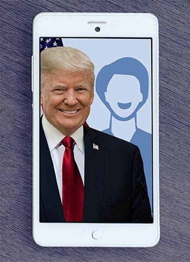 President Trump Selfie Funny Republican Card  Send a Selfie with President Trump | Trump, funny, donald, president, photo, selfie, add, customize, personalize, camera, cell, phone, official, humor, comedy, hilarious, spoof, political, fun, joke, lol, famous, huge, portrait Happy Birthday from a hugely successful, one-of-a-kind, charismatic leader and President Trump.