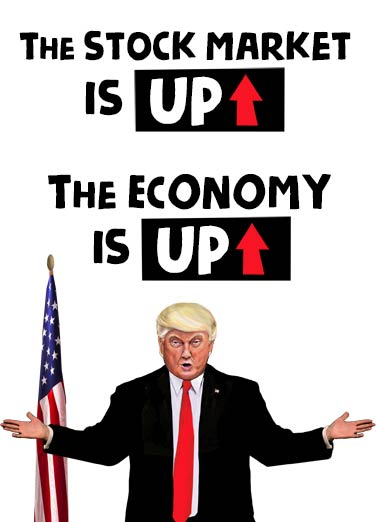 President Trump Up Funny Birthday Card Funny Political President Trump Economy is Up | Stock, Stock Market, Current Events, Donald, Trump, funny, huge, lettering, bold, big, MAGA, Great, Age, Aging, Up, Economy, Growth, News, political, president, announcement Your age is UP! (Well, 2 out of 3 ain't bad!) Happy Birthday