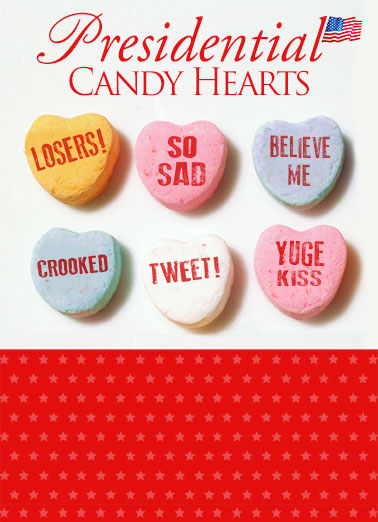 Presidential Candy Hearts  Funny Political Card Valentine's Day Candy Hearts for the President | Huge, yuge, funny, sexy, donald, trump, president, valentine's, candy, cute, tweet, crooked, losers, sad, inauguration, political, joke, humor, funny, chocolate, republican, democrat Hope you WIN BIG on Valentine's Day!