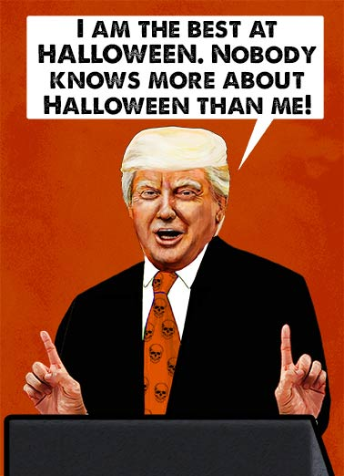 Presidential Halloween Funny Halloween Card  President Trump Halloween Joke | funny, presidential, official, halloween, frightening, scary, fun, editorial, political, portrait, caricature, spooky, haunted, orange, black, lol, joke, cartoon, best, white house, donald, trump, president, suit, skulls, news, current It's True! When it comes to being SCARY, He's the best! Happy Halloween