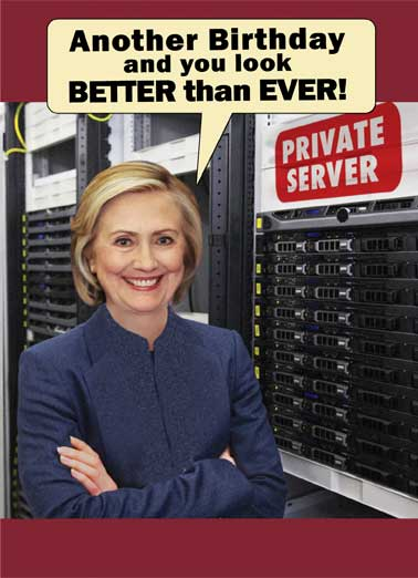 Private Server  Funny Political  President Donald Trump Hillary, Server, Email, Scandal, Funny, Birthday, political, Election Cards, Funny Political jokes, Hillary Clinton meme, LOL, birthday cards for fun, Trump, Sanders, Democrat jokes, Republican Have I ever lied before?