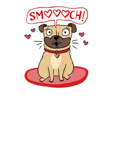 Pugs Kisses VAL Funny Valentine's Day  Dogs An illustration of a pug getting ready to give a kiss. | happy valentine pug kiss smooch heart love dog heart collar kiss Happy Valentine's Day with Pugs and Kisses.