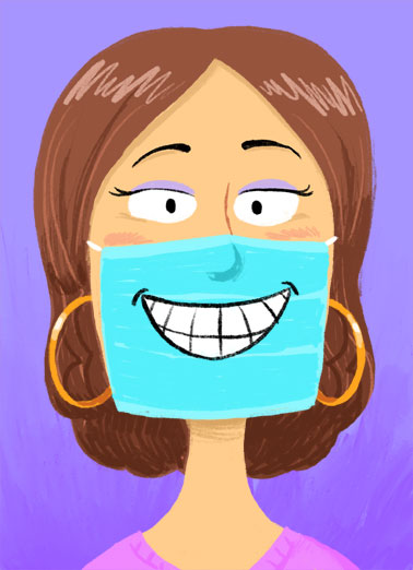 Put a Smile Funny Quarantine Card Cartoons An illustration of a woman wearing a mask that has a picture of a big smile on it. | quarantine social distance distancing face mask corona coronavirus virus pandemic fever earring big smile cartoon illustration shelter in place  Just thinking of you puts a Big Smile on my face!