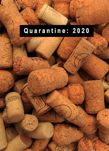 "Quarantine 2020 Funny For Any Time  Funny Send a smile with this funny ""Wine Corks"" Quarantine card or Ecard to put a smile on someone's face today... and we'll include Free first-class postage on all printed cards and a free printout link on all Ecards that arrive instantly.  A few of those were even opened in your honor."