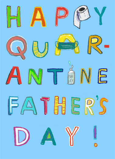 "Quarantine Fathers Day Funny  Card  This Father's Day, stay in and celebrate the Father's Day Quarantine from a safe distance. Send this ""Happy Quarantine"" Father's Day card or Ecard to put a smile on his face today... and we'll include Free first-class postage on all printed cards and a free printout link on all Ecards that arrive instantly.  Stay In and Celebrate!"