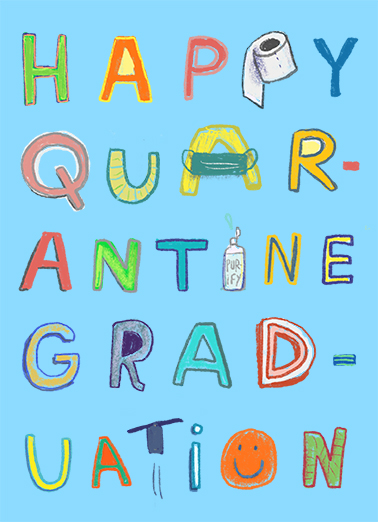 "Quarantine Graduation Funny Graduation Card  Send this funny ""Quarantine"" Graduation card or Ecard to put a smile on your grad's face today... and we'll include Free first-class postage on all printed cards and a free printout link on all Ecards that arrive instantly.  Stay in and Party!"