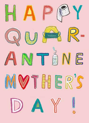 "Quarantine Mothers Day Funny Mother's Day  Funny This Mother's Day -- stay in and reach out from a safe distance. Send this funny ""Happy Quarantine Mother's Day"" card or Ecard to put a smile on her face today... and we'll include Free first-class postage on all printed cards and a free printout link on all Ecards that arrive instantly. Stay In and Celebrate!"