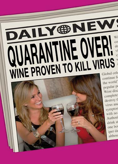 Quarantine Over Newspaper Funny Wine Card  Happy Quarantine Birthday, Fake Newspaper headline says quarantine is over on funny birthday card, wine cures coronavirus on funny fake newspaper headline, May all your birthday wishes come true!
