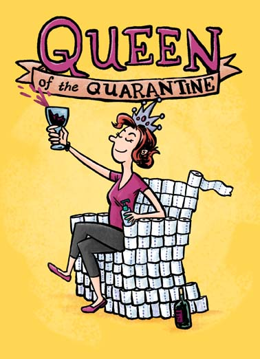 Queen of the Quarantine Funny Quarantine Card Cartoons Happy Birthday to the Quarantine Queen, Funny birthday card for the queen of the quarantine, this queen is stocked up on toilet paper and wine during the coronavirus quarantine on this funny birthday card, Happy Birthday to the Queen!
