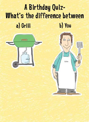 A Birthday Quiz Funny Cartoons  Birthday A quiz about the difference between you and a grill. | cartoon illustration grill quiz apron gas birthday charcoal cook apron propane spatula cook man difference  The Grill will eventually  run out of gas.