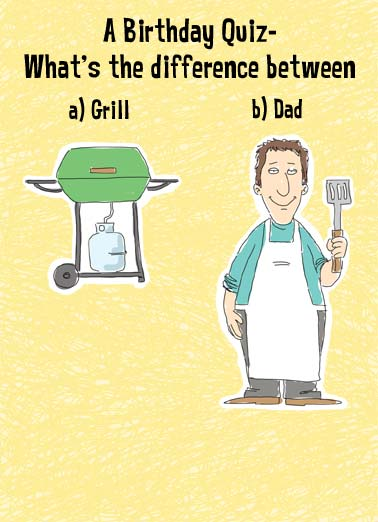 Quiz For Dad Funny Birthday Card  A Birthday Quiz- what's the difference between a grill and a dad. | cartoon illustration dad father grill gas quiz birthday happy difference The grill will eventually run out of gas.
