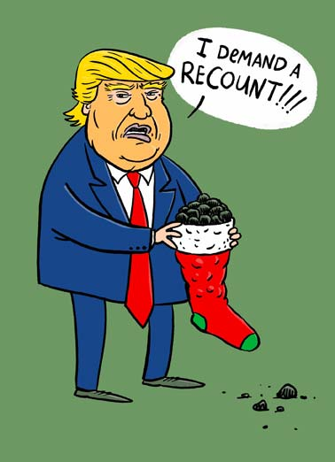 Recount XMAS Funny Christmas  Funny Political A illustrated card of president Donald Trump holing a stocking full of coal with him saying that he demands a recount. | cartoon illustration Donald Trump president merry Christmas stocking coal recount election white house oval office fraud vote  I'm counting on you to have a merry Christmas!