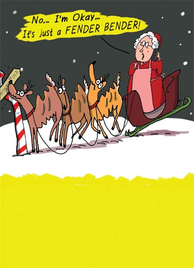 Reindeer Fender Funny Christmas Card Cartoons Mrs. Claus Fender Bender | funny, deer, cartoon, winter, blitzen, reindeer, santa, mrs. claus, deer, fun, cartoon, christmas, north pole, winter, wonderland, snow, driving, sleigh  Hope you're BENT on having a great Christmas!