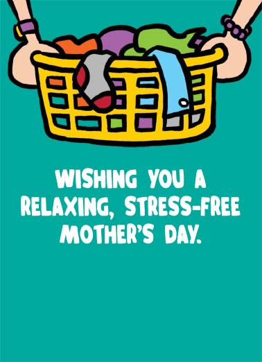 Relax Funny Mother's Day  From Friend mom with laundry basket  (Do I have a sense of humor or what?)
