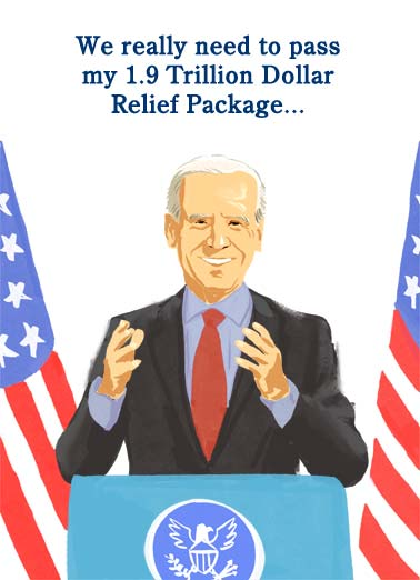 Relief Package Funny Birthday Card  An illustration of president Joe Biden advocating for his 1.9 trillion dollar relief package. | funny president Joe Biden democrat white house cartoon illustration united states America flag trillion relief package antacid gas pill aspirin  That should cover at least a year of my antacids, laxatives, aspirin, and gas pills for relief.