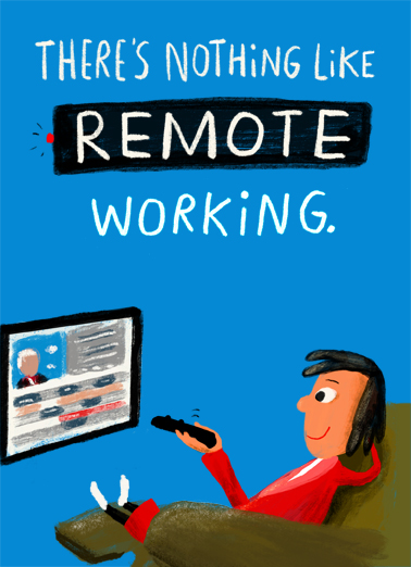 "Remote Working  Funny Work from Home Card  Send this funny ""Remote Working"" Birthday card or Ecard to put a smile on someone's face today... and we'll include Free first-class postage on all printed cards and a free printout link on all Ecards that arrive instantly. Hope you're Working on having a great Birthday!"