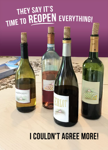 Reopen Everything Funny Quarantine Card  Celebrate someone special's birthday by making them a personalized greeting card! | shelter in place reopen America funny wine bottles alcohol cork merlot chardonnay celebration enjoy  Especially on your birthday!