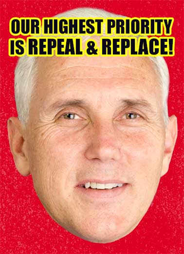 Repeal and Replace Funny Republican Card  Time to Repeal and Replace your Cake! | GOP, obamacare, mike, pence, donald, trump, president, vice, head, shots, talking, repealing, replacing, health, care, healthcare, affordable, gift, card, present, face, conservative, republican, birthday, cakes We've started by REPEALING & REPLACING your gift with this card! Happy Birthday