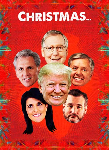 Republican Christmas Funny Christmas Card  Trump's Cabinet, Ted Cruz, Sarah Palin, Mike Pence, Rudy Giuliani, Newt Gingrich, Chris Christie | Funny, Political christmas fun lol donald trump republican gop conservatives democrat sanders, make america great again, red A time for TURKEYS, HAMS, FRUITCAKES and NUTS!