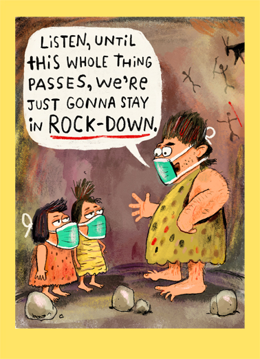 "Rockdown Funny Quarantine Card Cartoons You can send a funny card from home! Send this funny ""Caveman Lockdown"" Birthday card or Ecard to put a smile on their face today... and we'll include Free first-class postage on all printed cards and a free printout link on all Ecards that arrive instantly.  It's your Birthday? Cave in to some cake and ice cream."