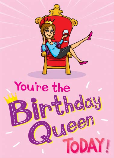 Rule Everybody Funny Birthday Card  A picture of a woman sitting on a throne with a glass of wine and a crown saying that you're the 'birthday queen' today. | throne crown glass wine birthday queen rule cartoon illustration smile today royal  But you RULE Everyday!