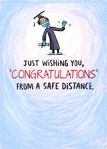 "Safe Distance Grad Funny Graduation Card  Send this funny ""Safe Distance"" Graduation card or Ecard to put a smile on your grad's face today... and we'll include Free first-class postage on all printed cards and a free printout link on all Ecards that arrive instantly. Happy Graduation from too far away."