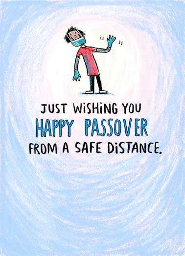 Safe Passover Funny Passover Card  Wish friends and family a Happy Passover and Seder during this time from a safe distance, with this socially distanced card from CardFool. Happy Passover from too far away!