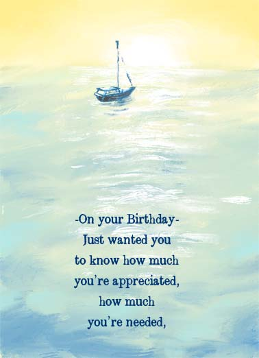 Sailboat BDAY Funny One from the Heart Card Birthday On your Birthday - just wanted you to know how much you're appreciated, how much you're needed, but mostly how much you're loved. | great birthday wanted appreciated ocean sail boat sailboat love loved happy need needed   But mostly, how much you're loved.