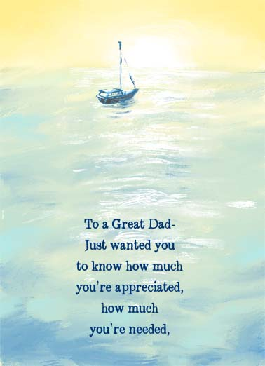 Sailboat FD Funny Father's Day   To a Great Dad- just wanted you to know how much you're appreciated, how much you're needed, but mostly how much you're loved. | great dad wanted appreciated ocean sail boat sailboat love loved happy father's day need needed  But mostly, how much you're loved.