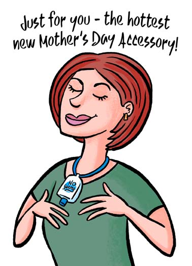 Mother's Day Accessory Funny Mother's Day  From Family The hottest new mother's day accessory is hand sanitizer, say happy mother's day with this funny greeting card of a fashionable woman wearing hand sanitizer as a necklace, the perfect mother's day greeting card to send during the coronavirus quarantine,  Happy Mother's Day to a truly fashionable Mom!