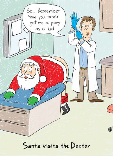 Santa Doctor Funny Christmas Card Cartoons A cartoon of a doctor about to give Santa a prostate exam and reminded him that he never got that pony he wanted. | cartoon illustration Santa Christmas doctor prostate exam rubber gloves glove visit happy healthy holidays Merry health healthcare   Wishing you  Happy, Healthy Holidays.