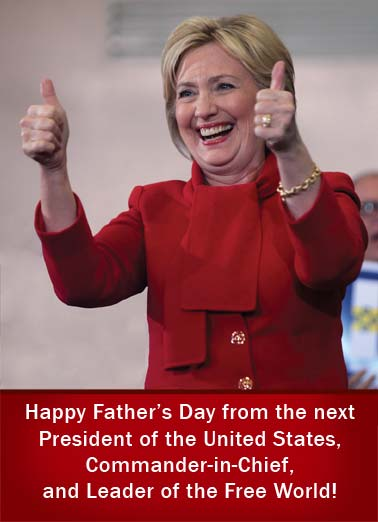 Funny  Card  Hillary Clinton dad father father's day president oval office leader free world republican democrat commander-in-chief thumbs up scare raising kids secretary of state,  If that doesn't scare you, raising kids shouldn't bother you at all.